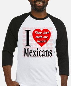 I Love Mexicans: They Just Me Baseball Jersey