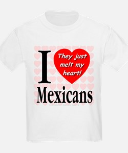 I Love Mexicans: They Just Me Kids T-Shirt
