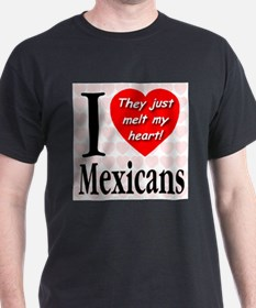 I Love Mexicans: They Just Me T-Shirt