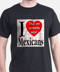 I Love Mexicans: They Are Inc T-Shirt