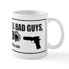 Guns don't kill bad guys, I do. Mug