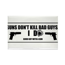 Guns don't kill bad guys, I do. Rectangle Magnet
