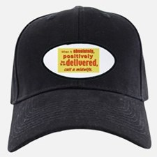 When it has to be delivered...Baseball Hat