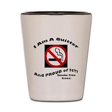 I Am A quitter-Be Proud Shot Glass