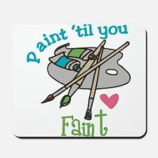 Paint 'Til You Faint Mousepad