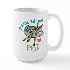 Paint 'Til You Faint Mug