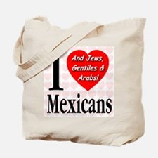I Love Mexicans: And Jews, Ge Tote Bag