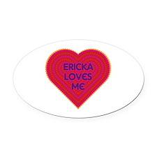 Ericka Loves Me Oval Car Magnet