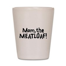 Mom The Meatloaf Shot Glass
