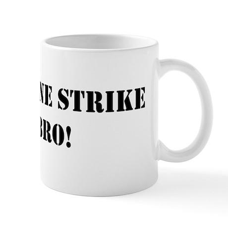 Don't drone strike me, bro! Mug
