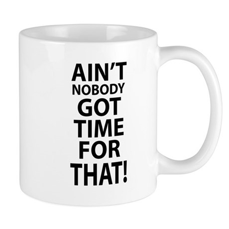 Ain't nobody got time for that! Sweet Brown Mug