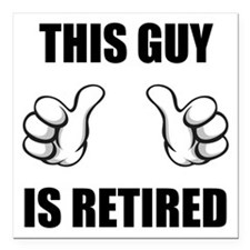 """This Guy Is Retired Square Car Magnet 3"""" x 3"""""""