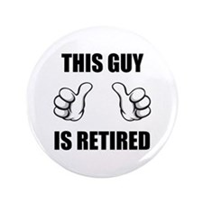"""This Guy Is Retired 3.5"""" Button"""