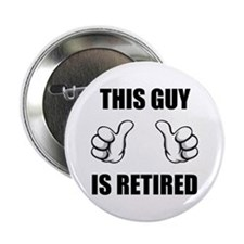 """This Guy Is Retired 2.25"""" Button"""