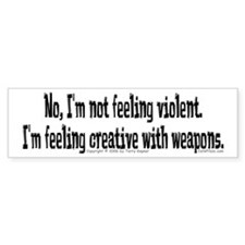 Feeling Violent. Bumper Bumper Sticker