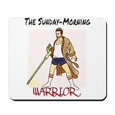 The Sunday-Morning Warrior Mousepad