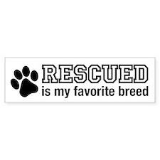 Rescued is My Favorite Breed Bumper Bumper Bumper Sticker