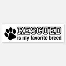 Rescued is My Favorite Breed Bumper Bumper Bumper Sticker