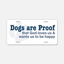 Dogs are Proof Aluminum License Plate
