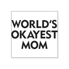 "World's Okayest Mom Square Sticker 3"" x 3"""