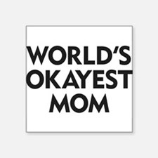 "World's Okayest Mom Square Sticker 3"" x 3"""