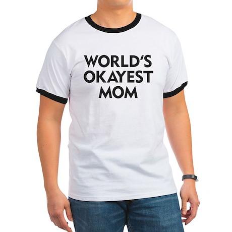 World's Okayest Mom Ringer T