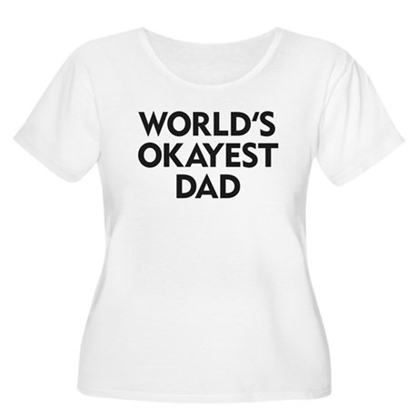 World's Okayest Dad Plus Size T-Shirt