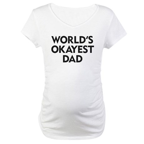 World's Okayest Dad Maternity T-Shirt