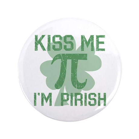 "Kiss Me, Im Pirish 3.5"" Button"