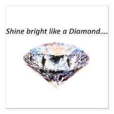 "Shine bright like a diamond Square Car Magnet 3"" x"