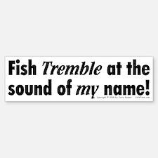 Fish Tremble... Bumper Bumper Bumper Sticker