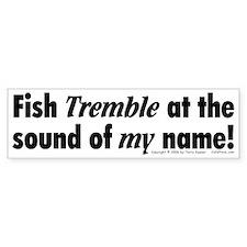 Fish Tremble... Bumper Bumper Sticker