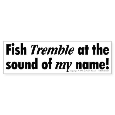 Fish Tremble... Bumper Sticker