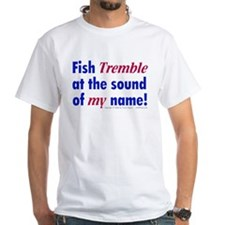 Fish Tremble... Shirt
