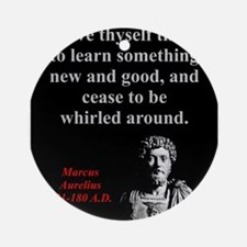 Give Thyself Time To Learn - Marcus Aurelius Round