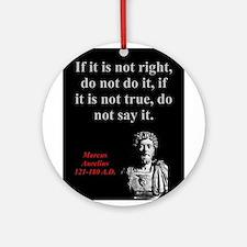 If It Is Not Right - Marcus Aurelius Round Ornamen