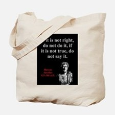 If It Is Not Right - Marcus Aurelius Tote Bag
