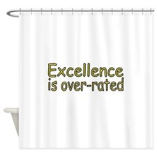 Excellence is over-rated Shower Curtain