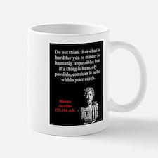 Do Not Think What Is Hard - Marcus Aurelius Mug