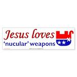 Jesus loves 'nucular' weapons