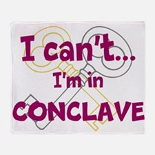 I cant...Im in Conclave Throw Blanket
