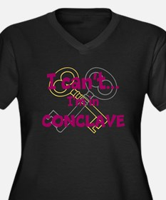 I cant...Im in Conclave Plus Size T-Shirt