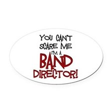 You Cant Scare Me...Band Oval Car Magnet