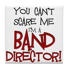 You Cant Scare Me...Band Tile Coaster