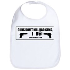Guns don't kill bad guys, I do Bib