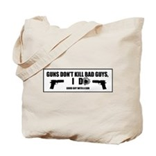 Guns don't kill bad guys, I do Tote Bag