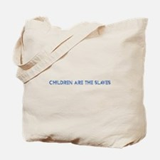 Children Are The Slaves Tote Bag