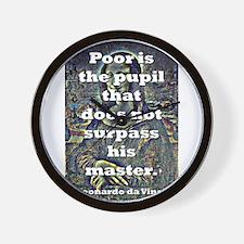 Poor Is The Pupil - da Vinci Wall Clock