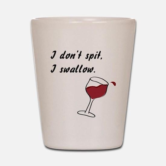 I Don't Spit... Shot Glass