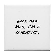 Back off man, Im a Scientist Tile Coaster